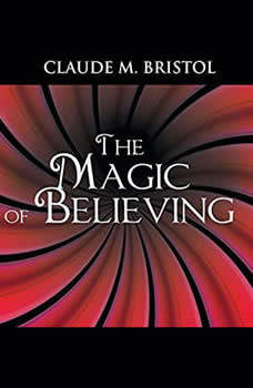 The Magic Of Believing, Claude M. Bristol