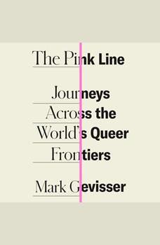 The Pink Line: Journeys Across the World's Queer Frontiers, Mark Gevisser