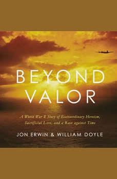 Beyond Valor: A World War II Story of Extraordinary Heroism, Sacrificial Love, and a Race against Time, Jon Erwin