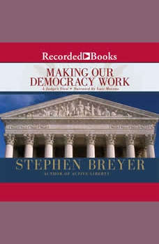 Making Our Democracy Work: A Judge's View, Justice Stephen Breyer