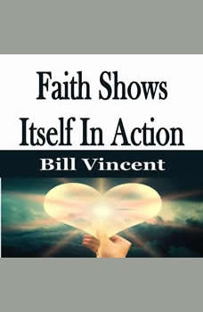 Faith Shows Itself In Action, Bill Vincent