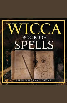 Wicca Book of Spells: A Guide to Candle Magic, Herbal Spells, Crystal, Witchcraft and Wiccan Belief (New Version), Ester Witchmagicrone
