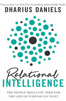Relational Intelligence: The People Skills You Need for the Life of Purpose You Want, Dharius Daniels