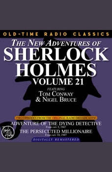 THE NEW ADVENTURES OF SHERLOCK HOLMES, VOLUME 21: EPISODE 1: ADVENTURE OF THE DYING DETECTIVE.       EPISODE 2: THE PERSECUTED MILLIONAIRE, Dennis Green