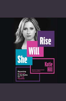She Will Rise: Becoming a Warrior in the Battle for True Equality, Katie Hill