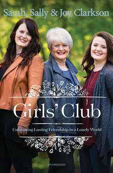 Girls' Club: Cultivating Lasting Friendship in a Lonely World, Sally Clarkson