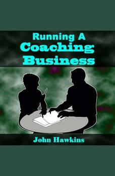 Running A Coaching Business, John Hawkins
