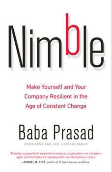 Nimble: Make Yourself and Your Company Resilient in the Age of Constant Change, Baba Prasad