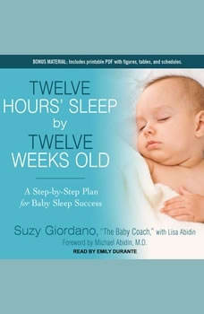 Twelve Hours' Sleep by Twelve Weeks Old: A Step-by-Step Plan for Baby Sleep Success A Step-by-Step Plan for Baby Sleep Success, Lisa Abidin