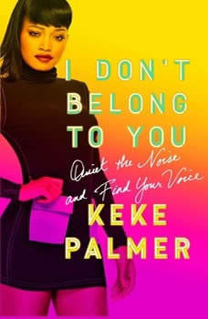 I Don't Belong to You: Quiet the Noise and Find Your Voice, Keke Palmer