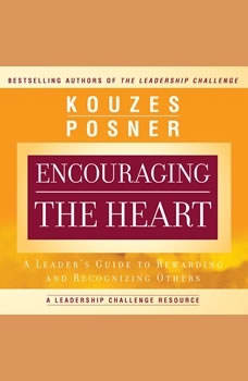 Encouraging the Heart: A Leader's Guide to Rewarding and Recognizing Others, James M. Kouzes