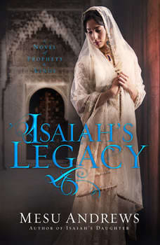 Isaiah's Legacy: A Novel of Prophets and Kings, Mesu Andrews