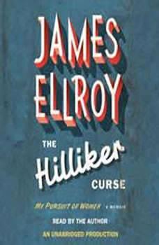 The Hilliker Curse: My Pursuit of Women, James Ellroy