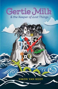 Gertie Milk and the Keeper of Lost Things, Simon Van Booy