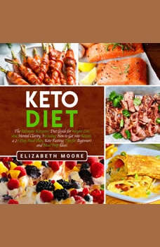 Keto Diet: The Ultimate Ketogenic Diet Guide for Weight Loss and Mental Clarity, Including How to Get into Ketosis, a 21-Day Meal Plan, Keto Fasting Tips for Beginners and Meal Prep Ideas, Elizabeth Moore