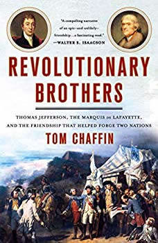 Revolutionary Brothers: Thomas Jefferson, the Marquis de Lafayette, and the Friendship that Helped Forge Two Nations Thomas Jefferson, the Marquis de Lafayette, and the Friendship that Helped Forge Two Nations, Tom Chaffin