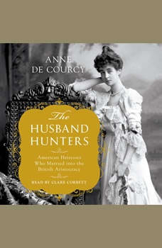 The Husband Hunters: American Heiresses Who Married into the British Aristocracy, Anne de Courcy