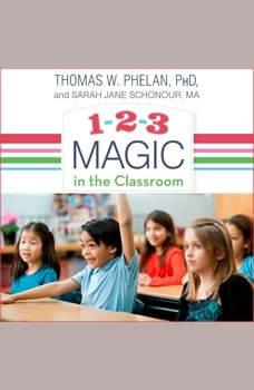 1-2-3 Magic in the Classroom: Effective Discipline for Pre-K through Grade 8, 2nd Edition, Ph.D Phelan