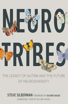 NeuroTribes: The Legacy of Autism and the Future of Neurodiversity, Steve Silberman