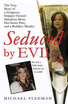 Seduced by Evil: The True Story of a Gorgeous Stripper-Turned-Suburban-Mom, Her Secret Past, and a Ruthless Murder, Michael Fleeman
