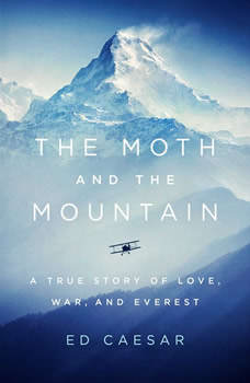The Moth and the Mountain: A True Story of Love, War, and Everest, Ed Caesar