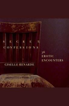 Secret Confessions: 36 Erotic Encounters, Giselle Renarde