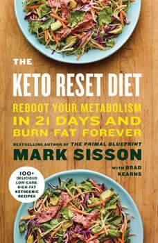 The Keto Reset Diet: Reboot Your Metabolism in 21 Days and Burn Fat Forever Reboot Your Metabolism in 21 Days and Burn Fat Forever, Mark Sisson