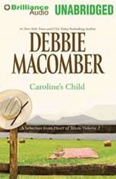 Caroline's Child: A Selection from Heart of Texas, Volume 2 A Selection from Heart of Texas, Volume 2, Debbie Macomber