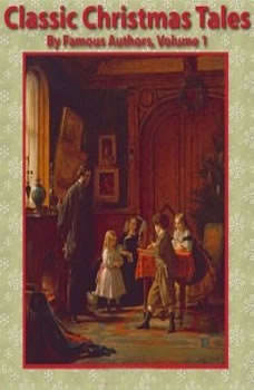 Classic Christmas Tales by Famous Authors, Volume 1, N-A