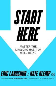 Start Here: Master the Lifelong Habit of Well-Being, Eric Langshur; Nate Klemp, PhD