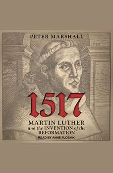 1517: Martin Luther and the Invention of the Reformation, Peter Marshall