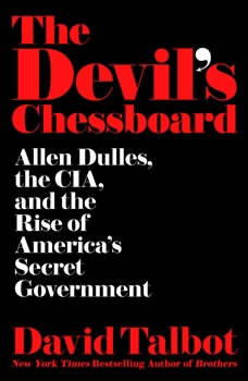 The Devil's Chessboard: Allen Dulles, the CIA, and the Rise of America's Secret Government Allen Dulles, the CIA, and the Rise of America's Secret Government, David Talbot