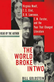 The World Broke in Two: Virginia Woolf, T. S. Eliot, D. H. Lawrence, E. M. Forster and the Year That Changed Literature Virginia Woolf, T. S. Eliot, D. H. Lawrence, E. M. Forster and the Year That Changed Literature, Bill Goldstein
