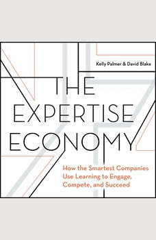 The Expertise Economy: How the smartest companies use learning to engage, compete, and succeed, David Blake