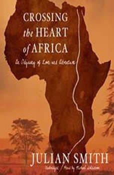 Crossing the Heart of Africa: An Odyssey of Love and Adventure, Julian Smith