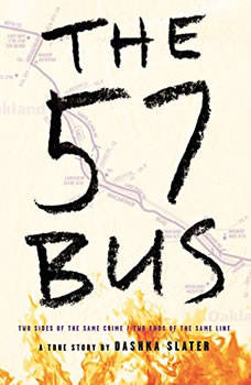 The 57 Bus: A True Story of Two Teenagers and the Crime That Changed Their Lives, Dashka Slater