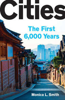 Cities: The First 6,000 Years, Monica L. Smith