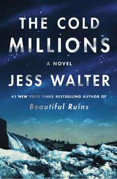 The Cold Millions: A Novel, Jess Walter