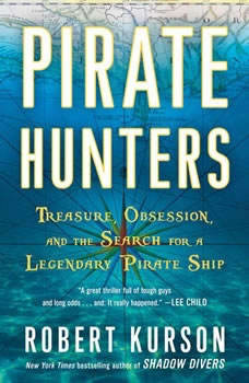 Pirate Hunters: Treasure, Obsession, and the Search for a Legendary Pirate Ship Treasure, Obsession, and the Search for a Legendary Pirate Ship, Robert Kurson