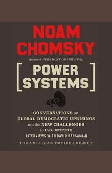 Power Systems: Conversations on Global Democratic Uprisings and the New Challenges to U.S. Empire, Noam Chomsky
