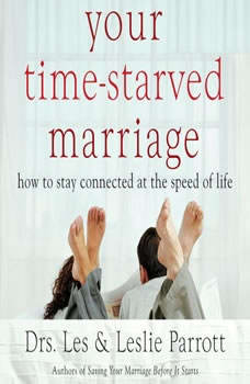 Your Time-Starved Marriage: How to Stay Connected at the Speed of Life How to Stay Connected at the Speed of Life, Les and Leslie Parrott