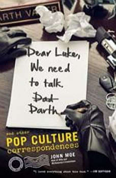 Dear Luke, We Need to Talk, Darth: And Other Pop Culture Correspondences, John Moe