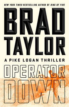 Operator Down: A Pike Logan Thriller A Pike Logan Thriller, Brad Taylor