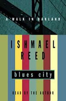 Blues City: A Walk in Oakland, Ishmael Reed