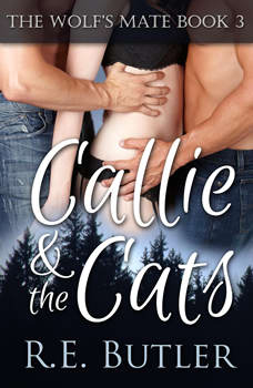 Wolf's Mate Book 3, The:  Callie & The Cats, R.E. Butler