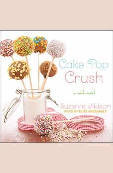 Cake Pop Crush: A Wish Novel A Wish Novel, Suzanne Nelson