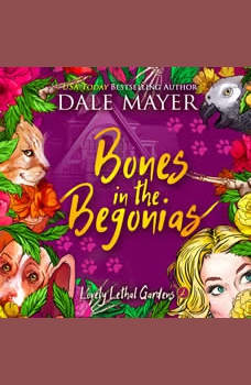 Bones in the Begonias: Book 2: Lovely Lethal Gardens, Dale Mayer