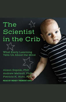 The Scientist in the Crib: What Early Learning Tells Us About the Mind, PhD Gopnik
