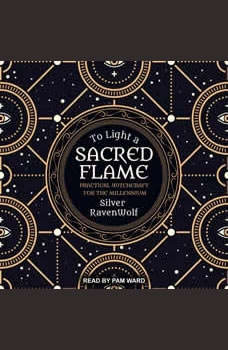To Light a Sacred Flame: Practical Witchcraft for the Millennium, Silver RavenWolf