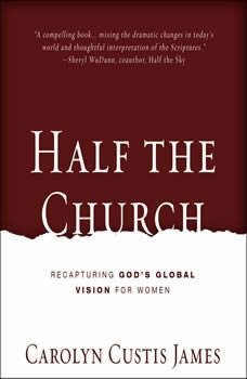 Half the Church: Recapturing God's Global Vision for Women, Carolyn Custis James
